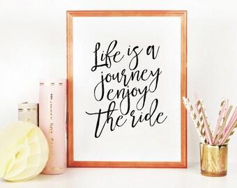 Life is a journey enjoy the ride. PRINTABLE ART. Inspirational Art Print. Graduation Gift. Housewarming Gift. Digital File. Gift for Teens