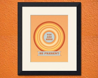 You Are Here (Be Present), Art Print - Various Sizes Available