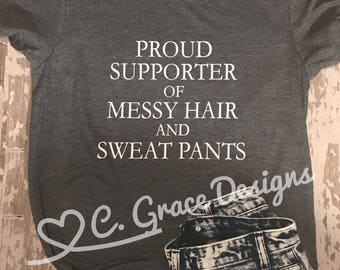 proud supporter of messy hair and sweat pants statement tee shirt