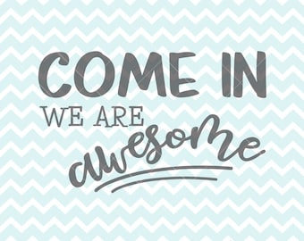Come In We Are Awesome SVG and PNG, Open Sign, Quote, Printable Quote, Cricut Designs, Come In Sign, SVG Files