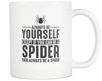 Spider Mug, Spider Gift ,Always be Yourself , Spider  Coffee Mug - Tea Cup 11oz