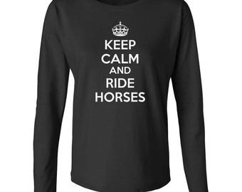 Keep Calm And Ride Horses Women's Long Sleeve