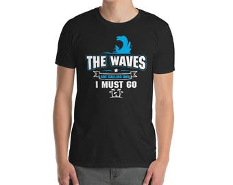 The Waves are Calling and I must go - funny surfing tee - surfing lovers tee - surfing apparel - surf board shirt - summer surf shirt