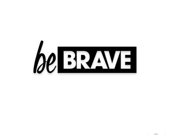 Be Brave Quote Decal - Quote Sticker - Laptop Decal - Laptop Sticker - Car Sticker - Car Decal - Window Decal - Window Sticker Macbook Decal