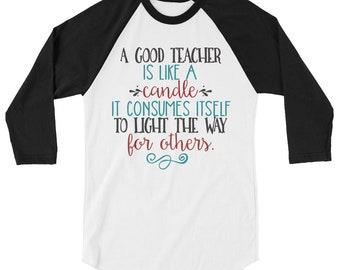 A Good Teacher is Like a Candle 3/4 sleeve raglan shirt
