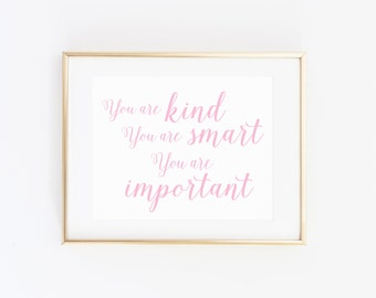DIGITAL You are Kind, You are Smart, You are Important Pink Print, Pink Girl Nursery, Girl Bedroom Wall Decor, New Baby Gift - ANY SIZE