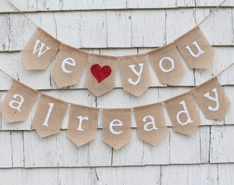 We Love You Already Banner, Baby Banner, Baby Bunting, Baby Shower Decor, Pregnancy Photo Prop, Rustic Baby Shower Decorations