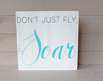 Don't just fly Soar painted wood sign - Nursery decor - Child's room decor - Painted nursery sign - Baby shower gift - bedroom sign