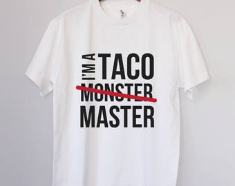 I'm a TACO /Monster/ MASTER - Funny Taco T-shirt for Taco Lovers - Nice Gift for Taco Lovers - Taco Tee - Taco T-shirt