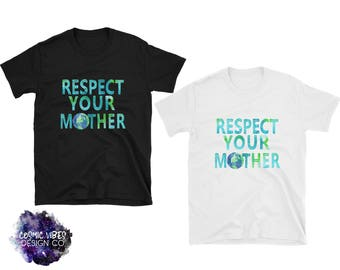 Respect Your Mother (Earth) Short Sleeve Unisex T-Shirt - Mother Nature Cotton Ringspun Cotton Tee Shirt - Gift Idea For Him or Her