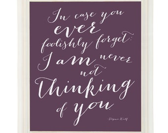 Customized Virginia Woolf Quote Art Print In Case You Ever Foolishly Forget I am Never Not Thinking of You