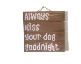 Always Kiss Your Dog Goodnight- Wall Hanging