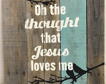 """Pallet Sign """"Oh The Thought That Jesus Loves Me"""""""