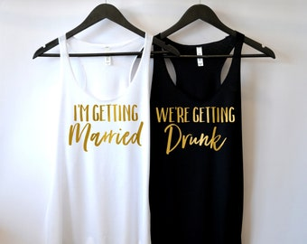I'm Getting Married So We're Getting Drunk, Drunk in Love Shirt, Sizes XS to 4XL, Plus Size, Bachelorette Party Shirts, Brides Drinking Team