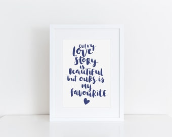 Anniversary Gift, Gift For Partner, Every Love Story Is Beautiful But Ours Is My Favourite Print, Typographic Print, For Wife, For Husband