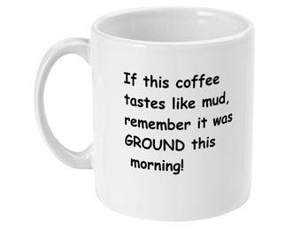 """Coffee Mug - """"Tastes Like Mud"""""""
