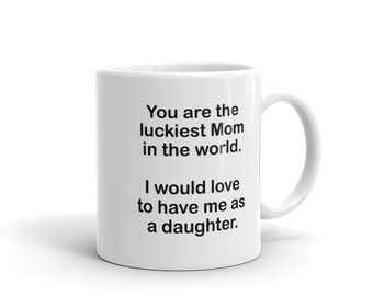 Mothers Day Gift, Mothers Day Mug, Gift for Mom From Daughter, Gift For Mom from Son, Luckiest Mom in the World