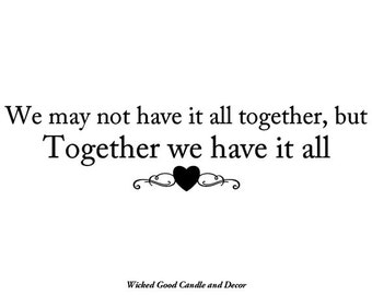 Vinyl Decal - We may not have it all together but together we have it all