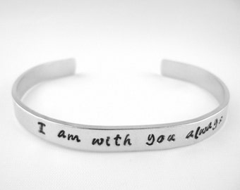 Christian bracelet I am with you always, Hand stamped Scripture Bible Verse bracelet, silver aluminum cuff, inspirational quote jewelry