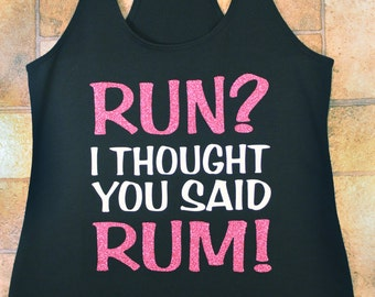 Women's Run? I Thought You Said Rum! Workout Running Exercise  tank. Cute Gym Clothes. Motivational Tank. Casual Tank top