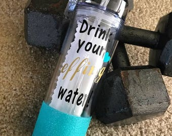 Drink your EFFING water! 16oz skinny tumbler