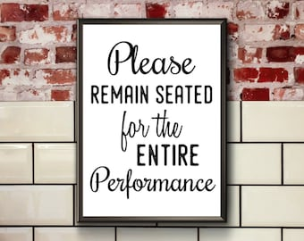 Funny Toilet Sign | Printable | Please Remain Seated For The Entire  Performance | Funny Bathroom