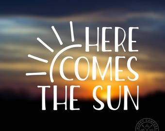 Here Comes The Sun Vinyl Decal   Water Bottle Decal   Car Window Decal   Laptop Decal