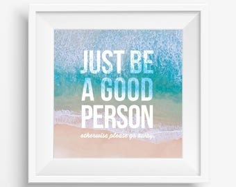 SPECIAL DEAL (limited time): FREE 5x7 included! Just be a Good Person (otherwise please go away) Square Printable Download, 5 sizes included