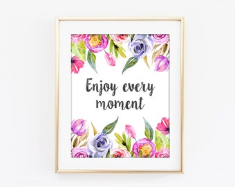 Enjoy Every Moment Print, Inspirational Typography, Colorful Flower, Motivational Print, Modern Home Decor, Bedroom Art Kitchen Wall Art Q76