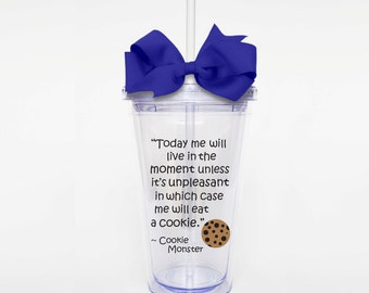 Cookie Monster Quote - Acrylic Tumbler Personalized Cup