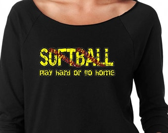 Softball Play Hard or Go Home Ladies Raglan Slouchy Off The Sholder Tee Ladies Softball Motivation Tee Softball Shirt Free Shipping