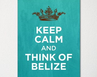 Keep Calm and Think of Belize - Any Location Available - Fine Art Print - Choice of Color - Purchase 3 and Receive 1 FREE
