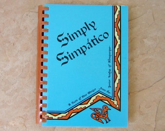 Simply Simpatico A Taste of New Mexico Cookbook by The Junior League of Albuquerque, 1982 Vintage Cookbook