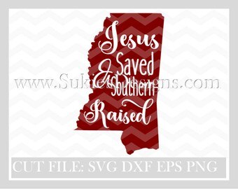 Mississippi svg Jesus Saved and Southern Raised SVG File For Cricut and Cameo DXF for Silhouette Studio CuttingFile, Girl svg, Jesus svg,