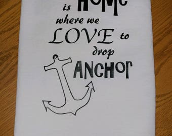 Our Home is Where We Love to Drop Anchor Tea Towel