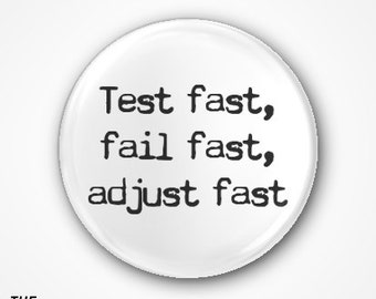 Test fast, fail fast, adjust fast  Pin Badge or Magnet