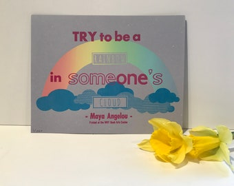 Try to be a RAINBOW in Someone's CLOUD - Maya Angelou screenprinted poster