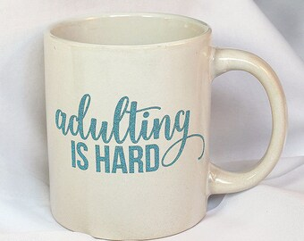 "White 11oz ""Adulting is Hard"" Coffee Mug -Adulting is Hard Mug - Teal Decal - Decorated Mug - Ceramic Coffee Mug - Teal Mug - 9-001B"