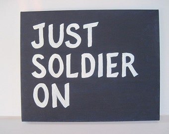 Custom Art Canvas, Military Art Sign, Just Soldier On,  Inspirational Quote,  Acrylic Art Sign, Custom Art Sign, Encouragement, Navy Sign
