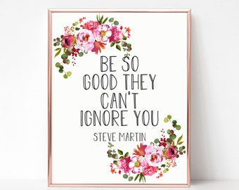 Cant ignore you etsy be so good they cant ignore you steve martin quote printable saying mightylinksfo Images