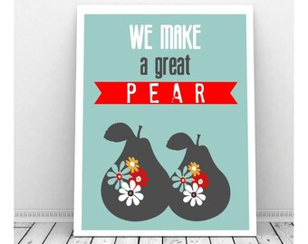 Wedding Print ,We Make A Great Pear Art, We Make A Great Pair, Couples Art,Instant Download Art, Kitchen Art Print, Mid Century Modern