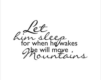 Let him sleep for when he wakes he will move mountains decal