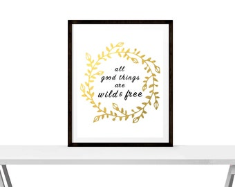 All good things are wild & free - Instant Download