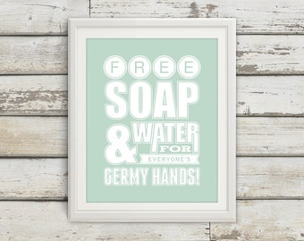 Free Soap & Water For All Germy Hands, Bathroom, Bathroom Print, Bathroom Sign, Bathroom Art, Bathroom Artwork, Wash Your Hands, Home Decor