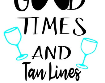 good times and tan lines, summer, fun, aviator glasses, wine, family, summer quote,  cricut, SVG, silhouette, printable, instant download
