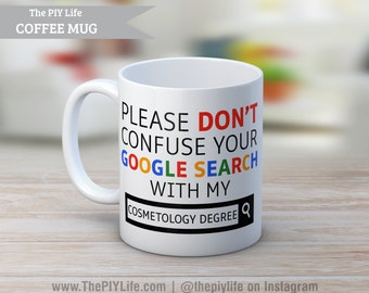 Please don't confuse your google search with my cosmetology degree Coffee or Tea Mug No. CM35
