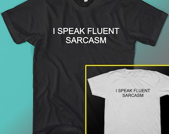 I Speak Fluent Sarcasm Funny Geek Tshirt Teen Sarcastic Gift Idea T-shirt