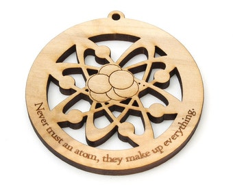 """Atom Ornament Wood - Science and Astronomy . """"Never trust an atom, they make up everything"""" - Science Teacher Gift"""