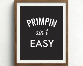Primpin' Ain't Easy Print, Bathroom Wall Art, Powder Room Art, Funny Bathroom Print, Black and White