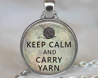 Keep Calm and Carry Yarn pendant, knitting necklace Mother's Day gift gift for Mom knitters pendant knitter's gift key chain key ring fob